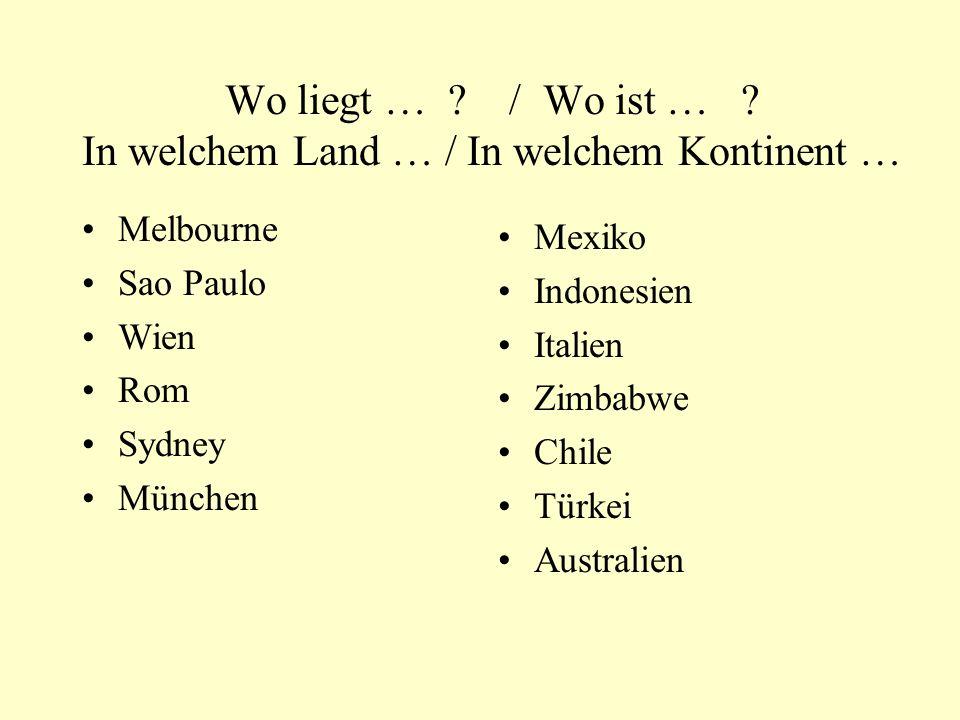 Wo liegt … ? / Wo ist … ? In welchem Land … / In welchem Kontinent … Melbourne Sao Paulo Wien Rom Sydney München Mexiko Indonesien Italien Zimbabwe Ch