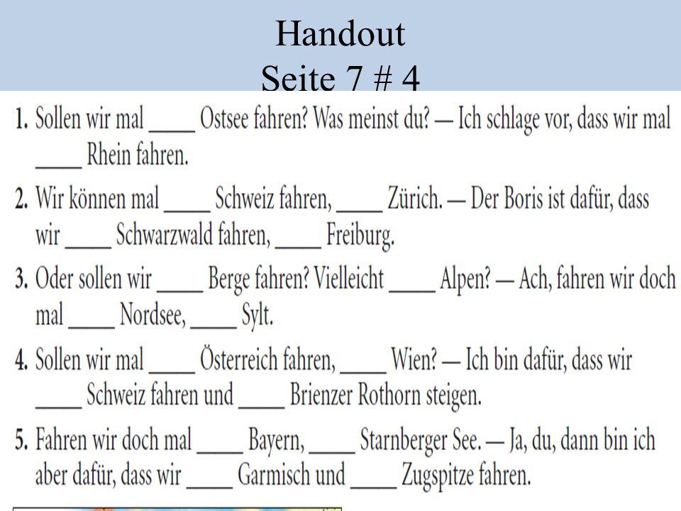 Handout Seite 7 # 4 1.Sollen wir mal _____ Ostsee fahren? Was meinst du? – Ich schlage vor, dass wir mal _____ Rhein fahren. 2.Wir können mal _____ Sc