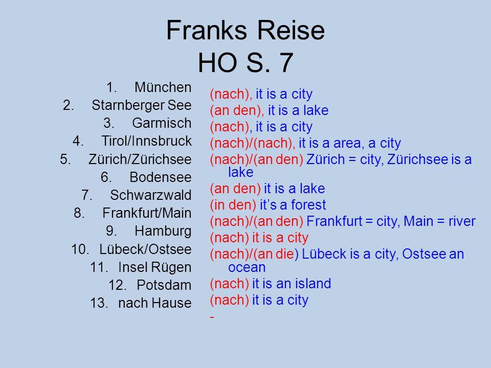 Franks Reise HO S. 7 1.München 2.Starnberger See 3.Garmisch 4.Tirol/Innsbruck 5.Zürich/Zürichsee 6.Bodensee 7.Schwarzwald 8.Frankfurt/Main 9.Hamburg 1