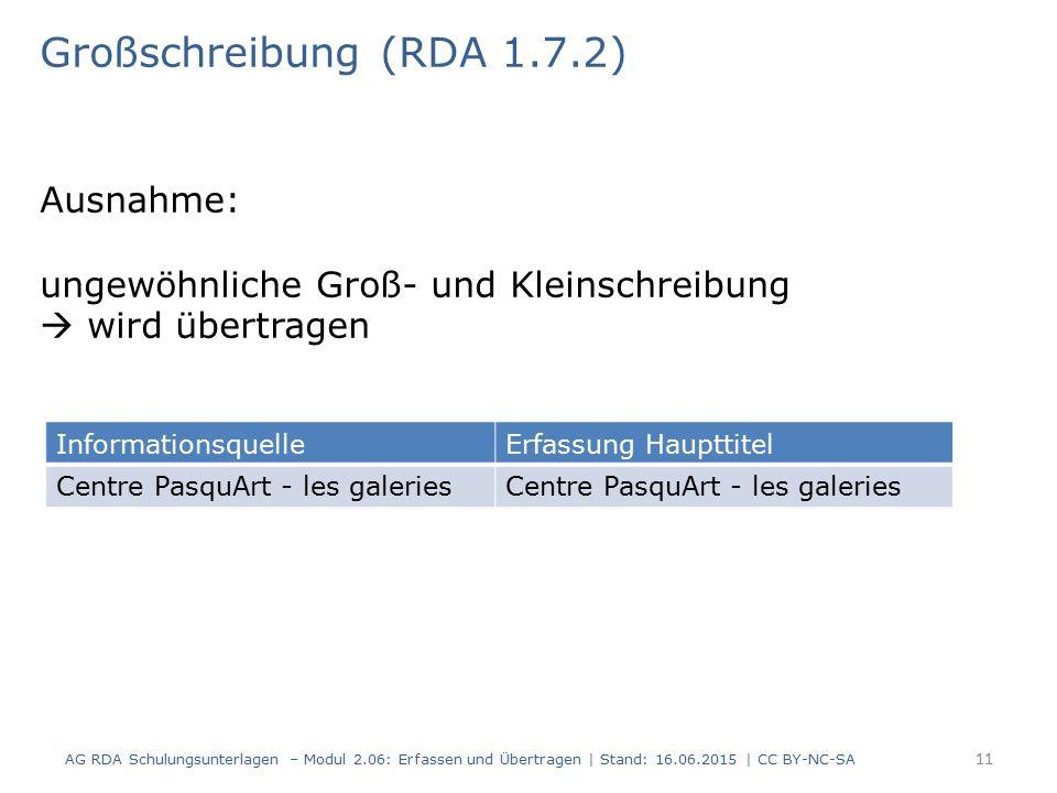 Großschreibung (RDA 1.7.2) Ausnahme: ungewöhnliche Groß- und Kleinschreibung  wird übertragen AG RDA Schulungsunterlagen – Modul 2.06: Erfassen und Übertragen | Stand: 16.06.2015 | CC BY-NC-SA 11 InformationsquelleErfassung Haupttitel Centre PasquArt - les galeries