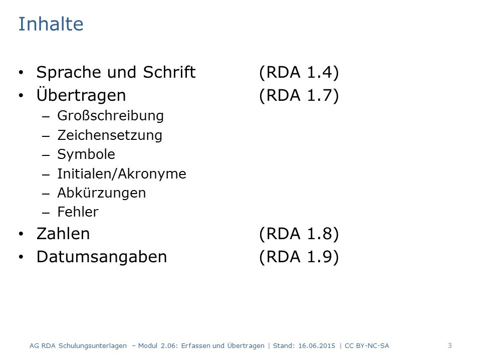 Abkürzungen: Abkürzungen aus mehreren Einzelbuchstaben  ohne Leerzeichen schreiben 14 Zeichensetzung (RDA 1.7.3) AG RDA Schulungsunterlagen – Modul 2.06: Erfassen und Übertragen | Stand: 16.06.2015 | CC BY-NC-SA InformationsquelleErfassung Erscheinungsort Frankfurt a.