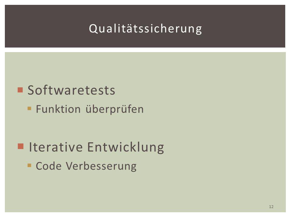  Softwaretests  Funktion überprüfen  Iterative Entwicklung  Code Verbesserung Qualitätssicherung 12