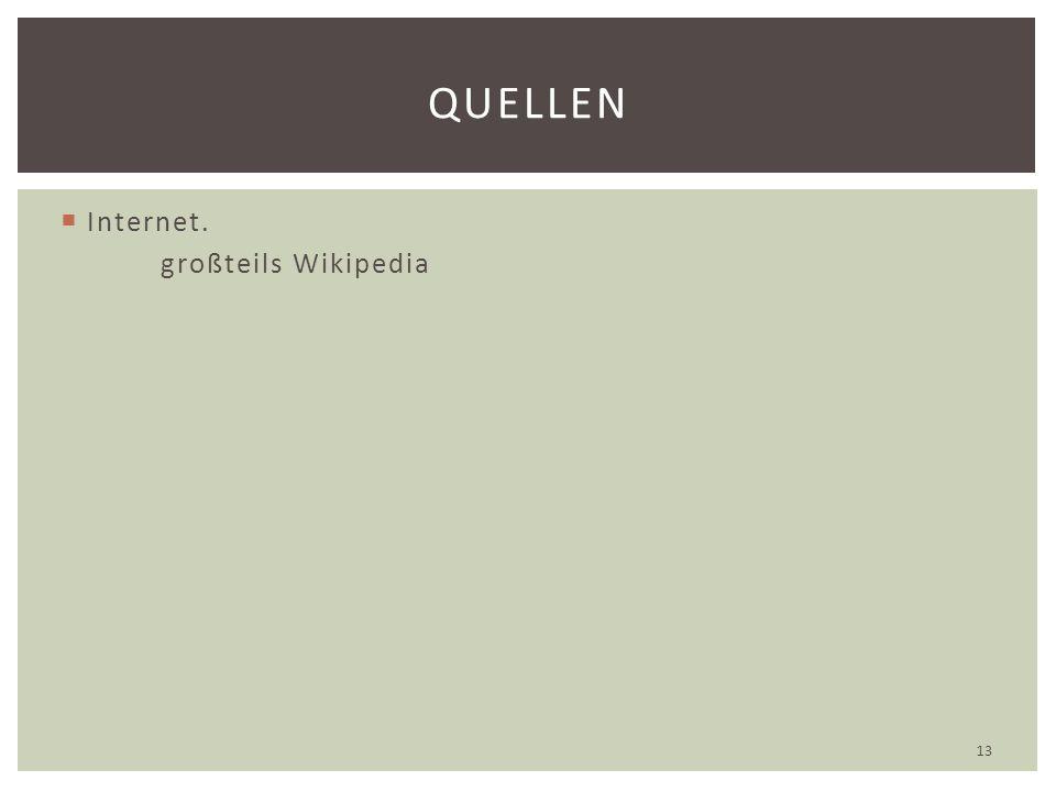  Internet. großteils Wikipedia 13 QUELLEN