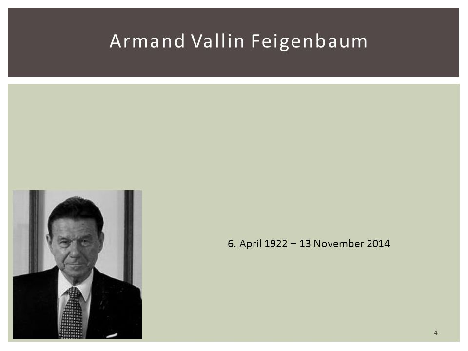 Armand Vallin Feigenbaum 6. April 1922 – 13 November 2014 4