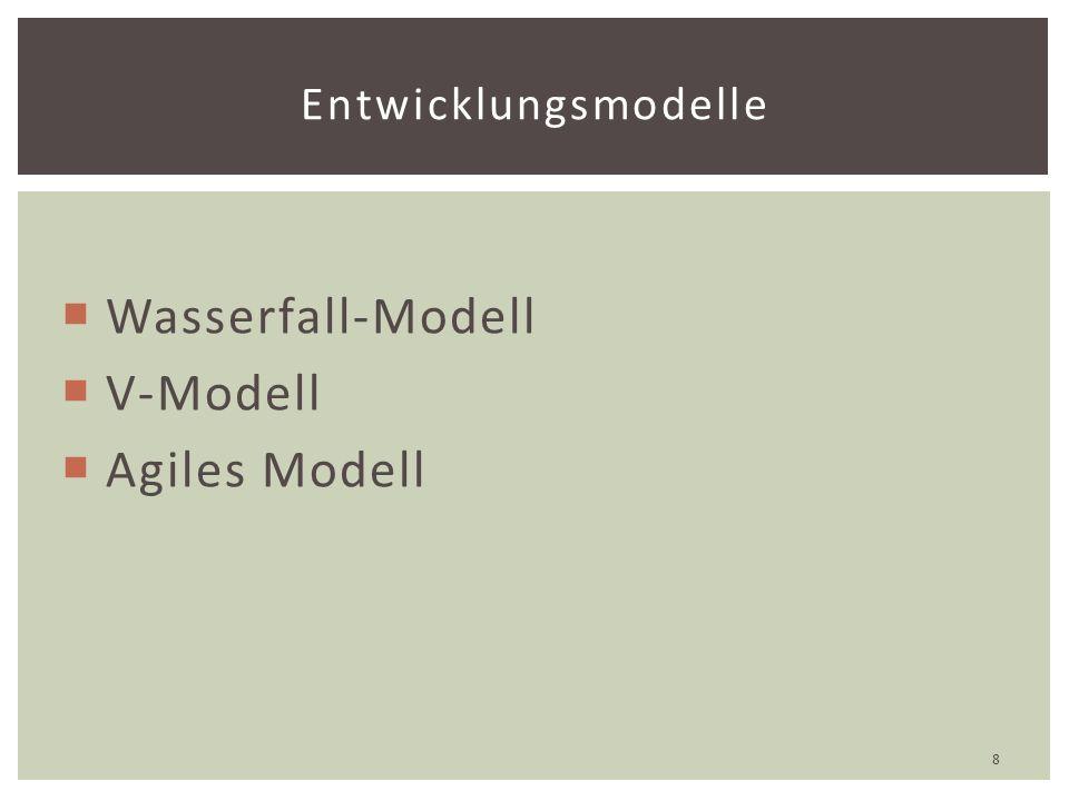  Wasserfall-Modell  V-Modell  Agiles Modell Entwicklungsmodelle 8