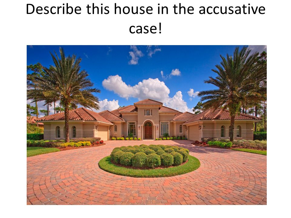 Describe this house in the accusative case!