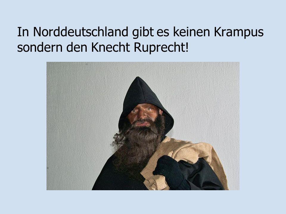 In Norddeutschland gibt es keinen Krampus sondern den Knecht Ruprecht!