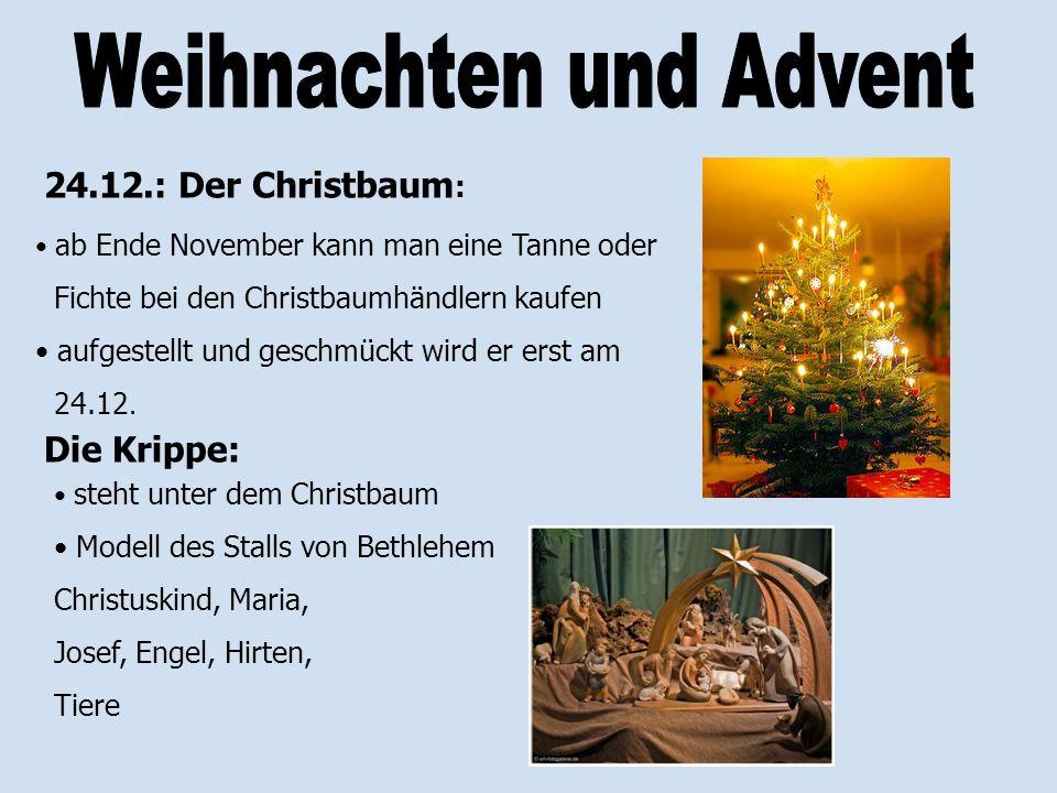 24.12.: Der Christbaum : ab Ende November kann man eine Tanne oder Fichte bei den Christbaumhändlern kaufen aufgestellt und geschmückt wird er erst am