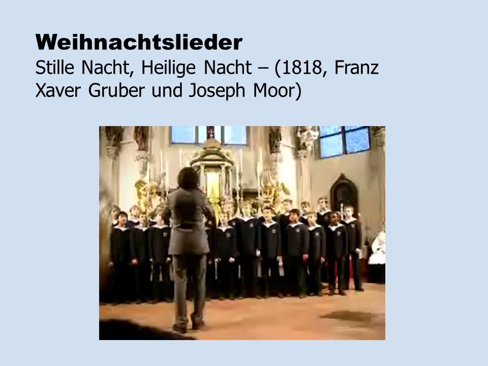 Weihnachtslieder Stille Nacht, Heilige Nacht – (1818, Franz Xaver Gruber und Joseph Moor)
