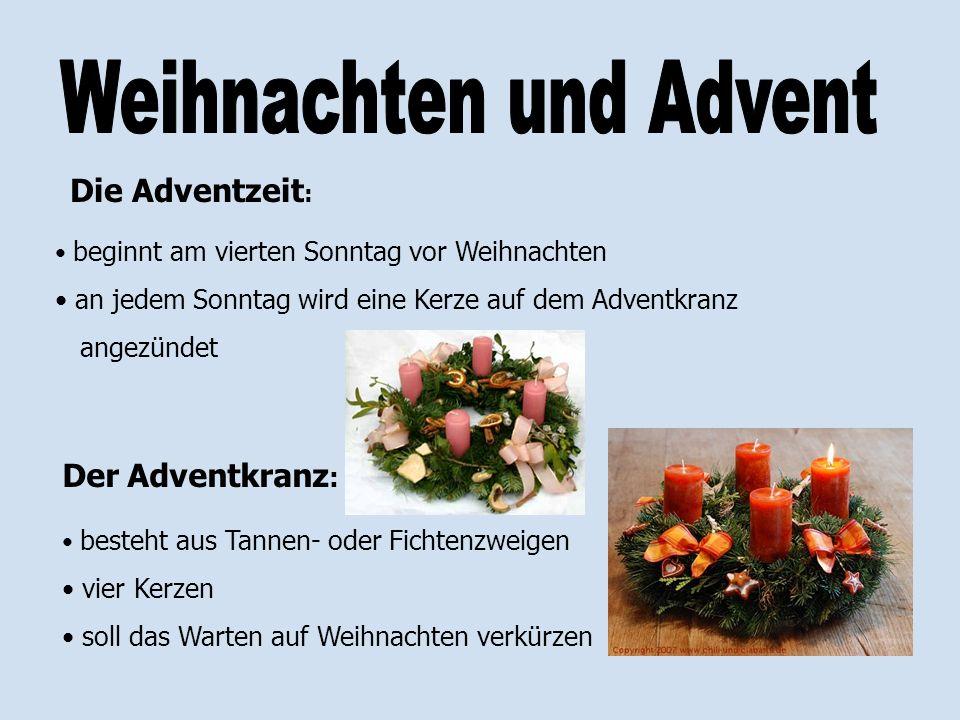 Der Adventkranz : besteht aus Tannen- oder Fichtenzweigen vier Kerzen soll das Warten auf Weihnachten verkürzen Die Adventzeit : beginnt am vierten So