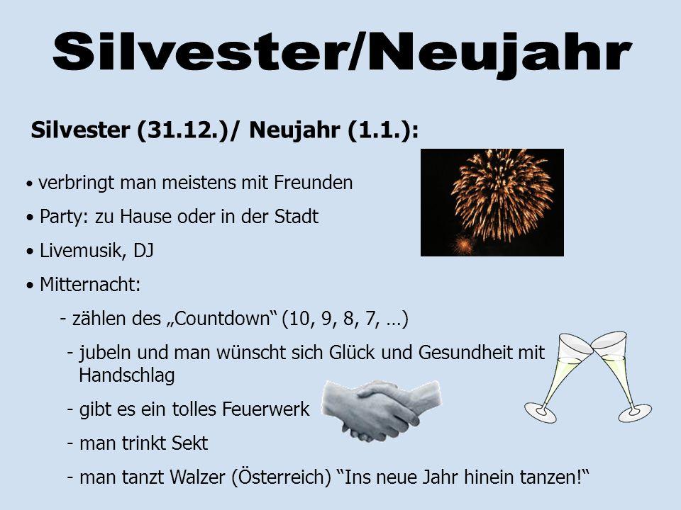 """Silvester (31.12.)/ Neujahr (1.1.): verbringt man meistens mit Freunden Party: zu Hause oder in der Stadt Livemusik, DJ Mitternacht: - zählen des """"Cou"""