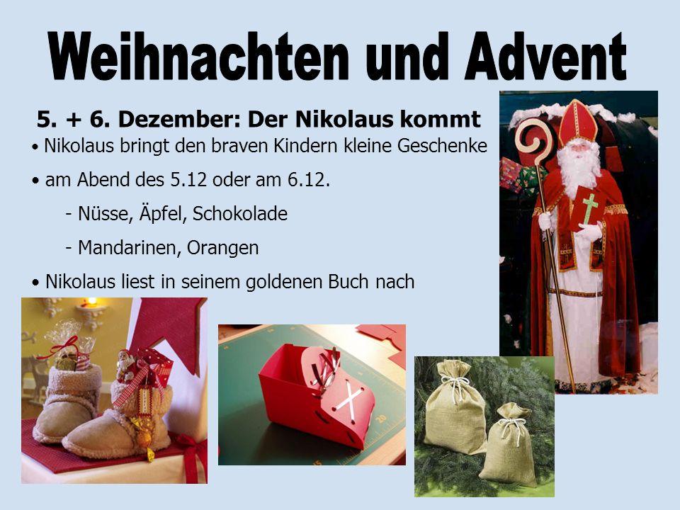5. + 6. Dezember: Der Nikolaus kommt Nikolaus bringt den braven Kindern kleine Geschenke am Abend des 5.12 oder am 6.12. - Nüsse, Äpfel, Schokolade -