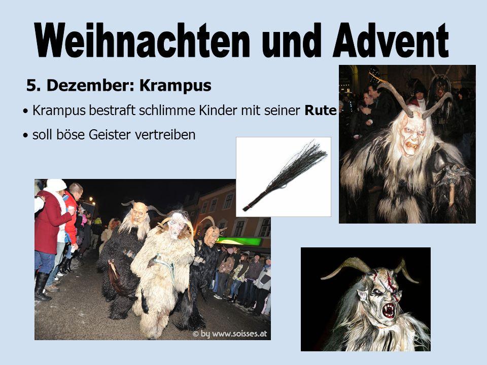 5. Dezember: Krampus Krampus bestraft schlimme Kinder mit seiner Rute soll böse Geister vertreiben
