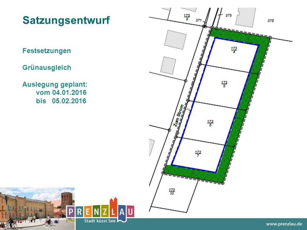 Satzungsentwurf Festsetzungen Grünausgleich Auslegung geplant: vom 04.01.2016 bis 05.02.2016