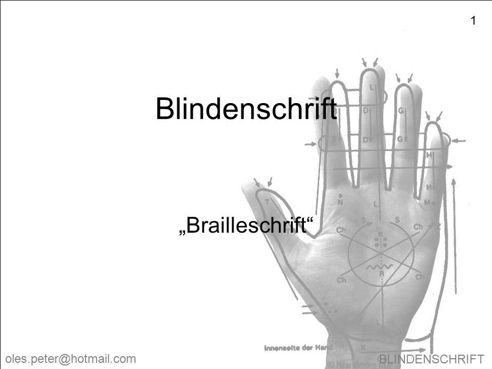 """BLINDENSCHRIFT oles.peter@hotmail.com 1 Blindenschrift """"Brailleschrift"""""""