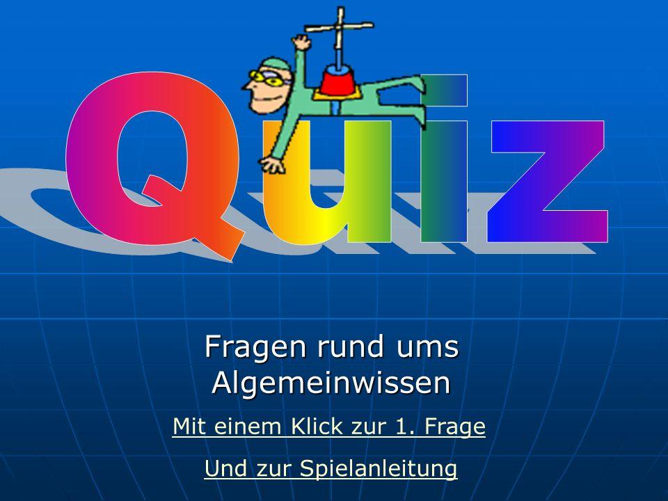 Fragen rund ums Algemeinwissen Mit einem Klick zur 1. Frage Und zur Spielanleitung