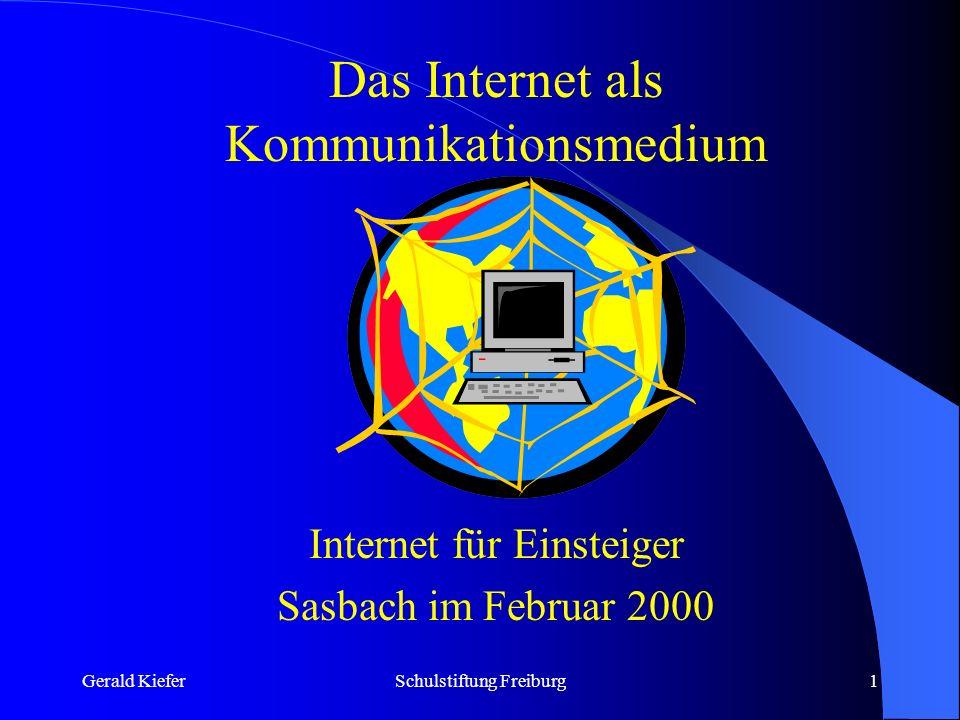 Gerald KieferSchulstiftung Freiburg1 Das Internet als Kommunikationsmedium Internet für Einsteiger Sasbach im Februar 2000