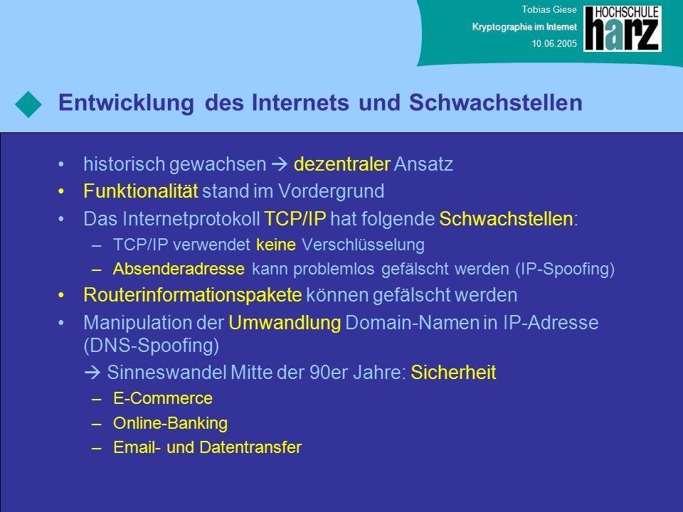Tobias Giese Kryptographie im Internet 10.06.2005 Entwicklung des Internets und Schwachstellen historisch gewachsen  dezentraler Ansatz Funktionalitä