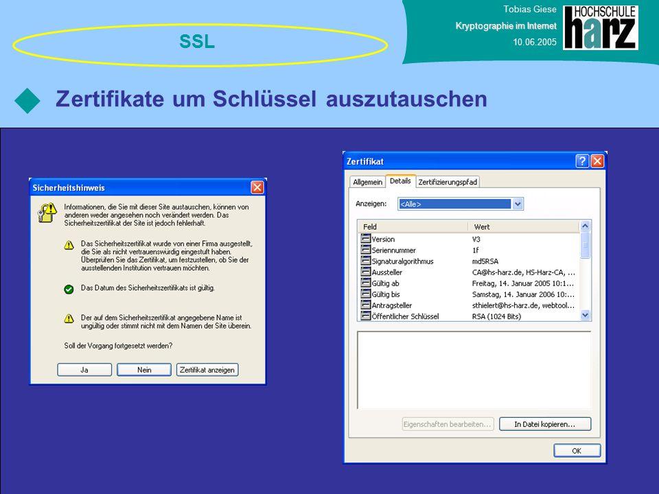 Tobias Giese Kryptographie im Internet 10.06.2005 Zertifikate um Schlüssel auszutauschen SSL