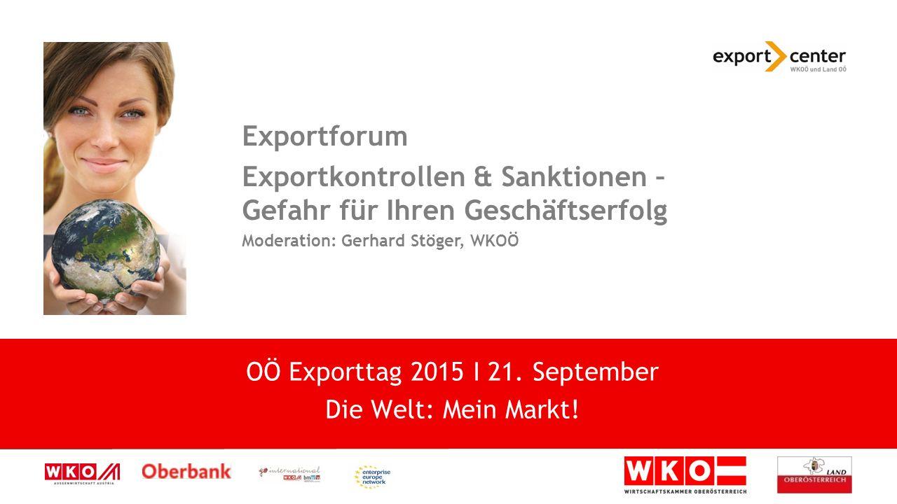 High-Tech zwischen Tradition und Moderne Exportforum Exportkontrollen & Sanktionen – Gefahr für Ihren Geschäftserfolg Moderation: Gerhard Stöger, WKOÖ