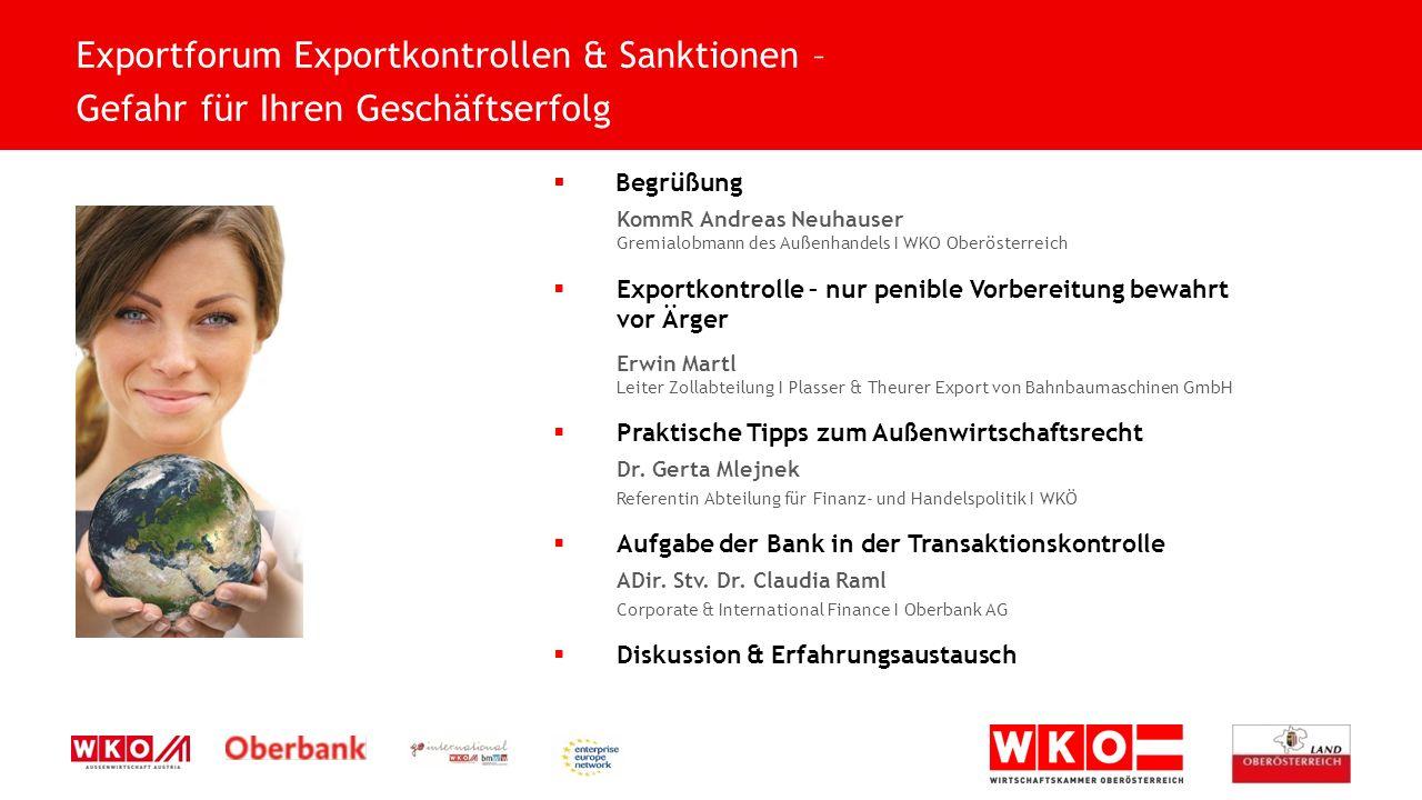  Begrüßung KommR Andreas Neuhauser Gremialobmann des Außenhandels I WKO Oberösterreich  Exportkontrolle – nur penible Vorbereitung bewahrt vor Ärger