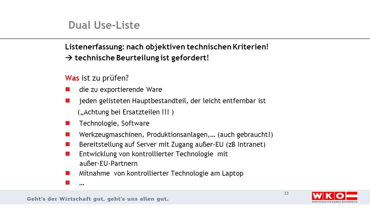 Dual Use-Liste Listenerfassung: nach objektiven technischen Kriterien!  technische Beurteilung ist gefordert! Was ist zu prüfen? die zu exportierende