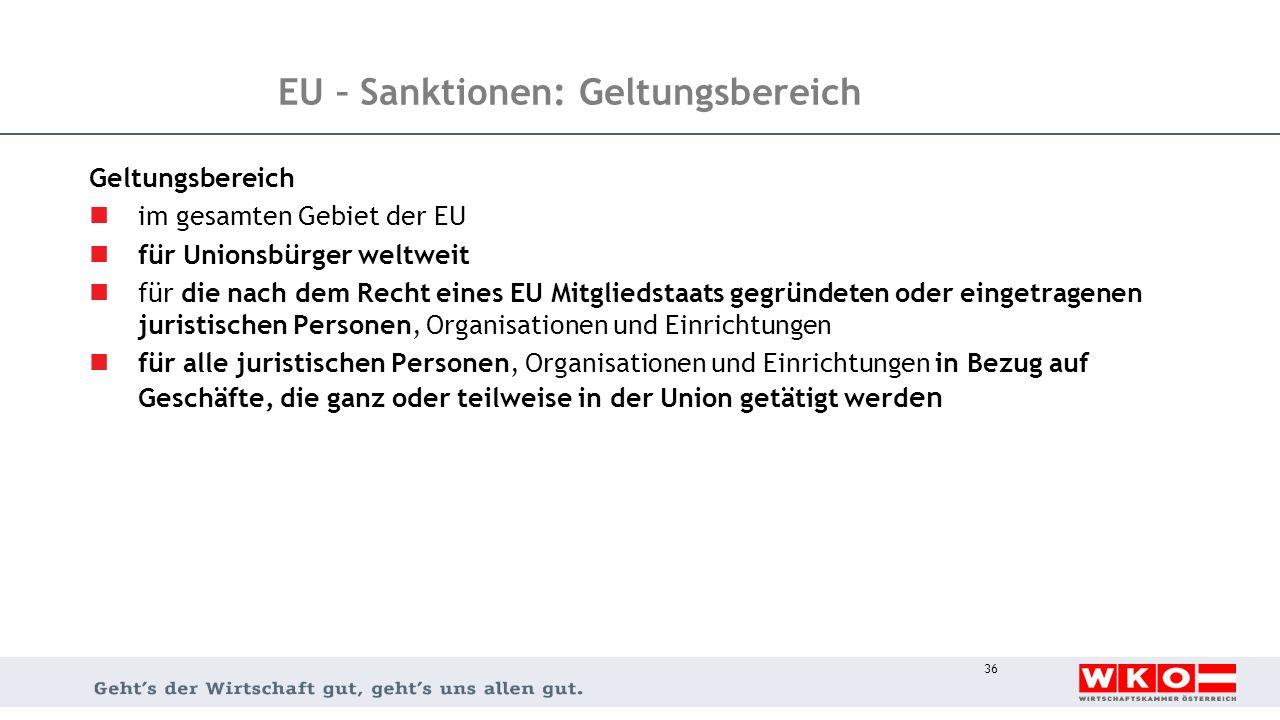 EU – Sanktionen: Geltungsbereich Geltungsbereich im gesamten Gebiet der EU für Unionsbürger weltweit für die nach dem Recht eines EU Mitgliedstaats ge