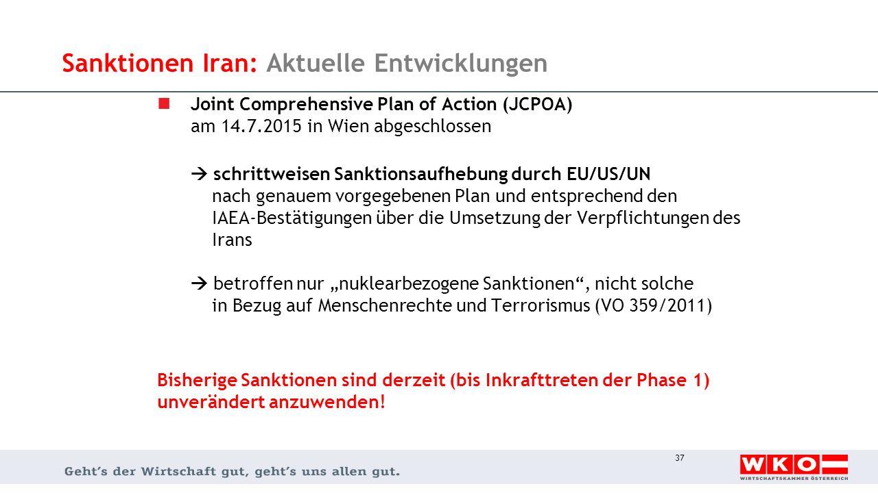 Sanktionen Iran: Aktuelle Entwicklungen Joint Comprehensive Plan of Action (JCPOA) am 14.7.2015 in Wien abgeschlossen  schrittweisen Sanktionsaufhebu