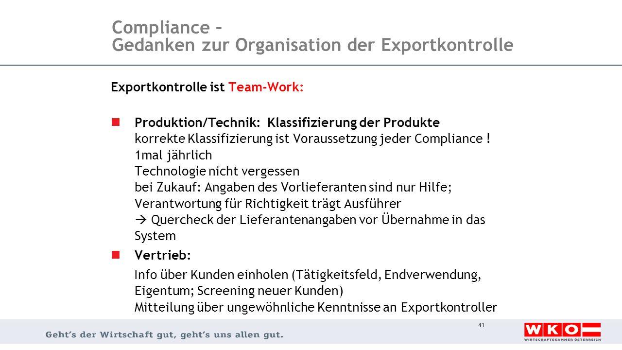 Compliance – Gedanken zur Organisation der Exportkontrolle Exportkontrolle ist Team-Work: Produktion/Technik: Klassifizierung der Produkte korrekte Kl