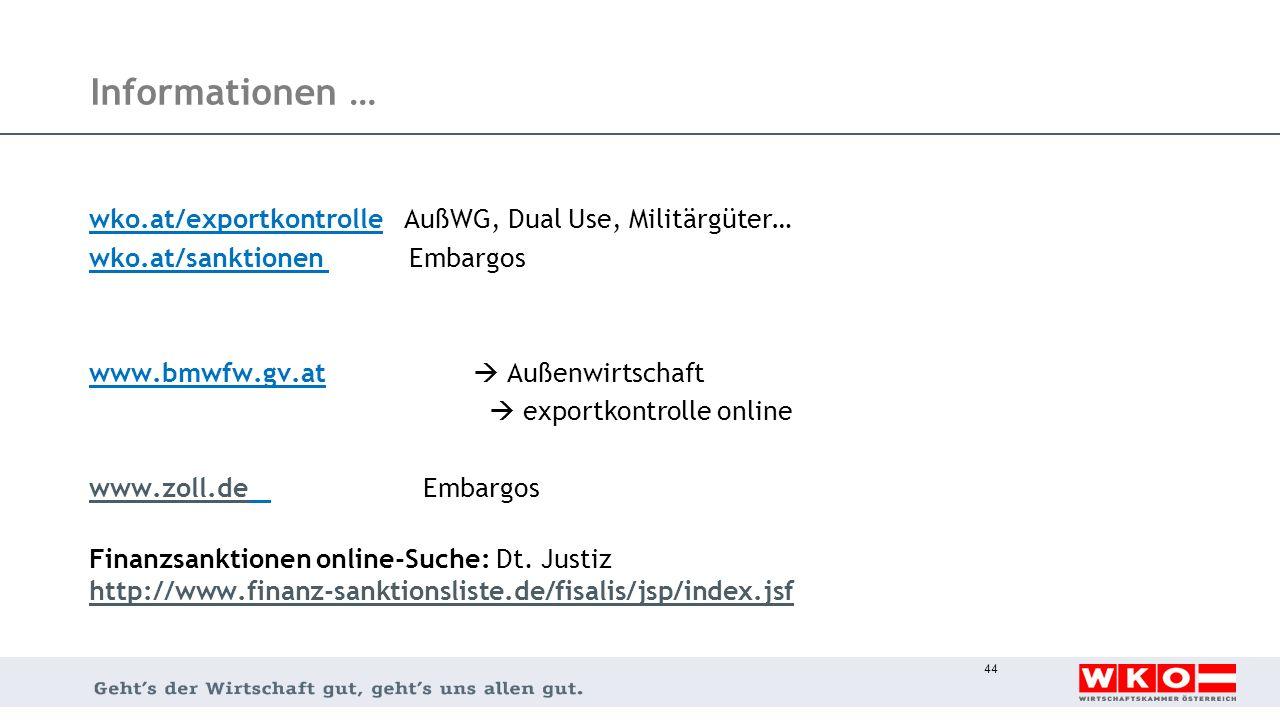 Informationen … wko.at/exportkontrolle AußWG, Dual Use, Militärgüter… wko.at/sanktionen Embargos www.bmwfw.gv.at  Außenwirtschaft  exportkontrolle o