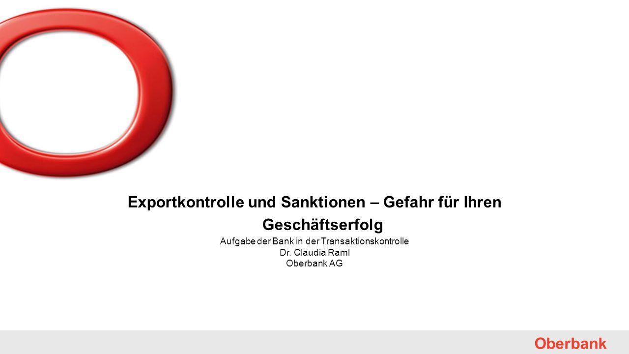 47 Oberbank Exportkontrolle und Sanktionen – Gefahr für Ihren Geschäftserfolg Aufgabe der Bank in der Transaktionskontrolle Dr. Claudia Raml Oberbank