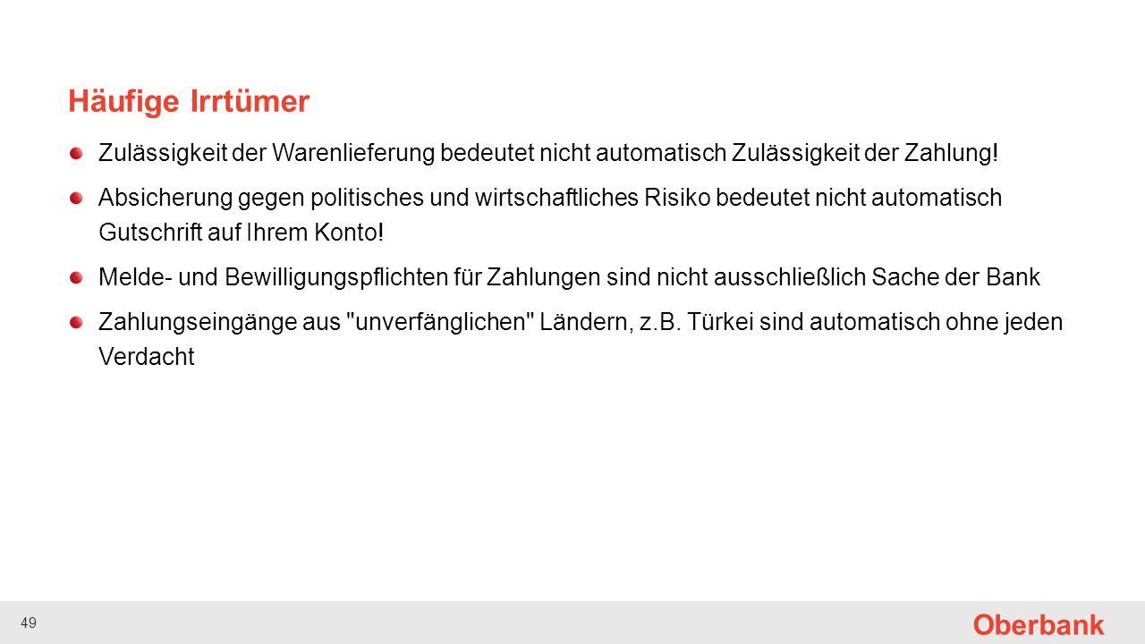 49 Oberbank Häufige Irrtümer Zulässigkeit der Warenlieferung bedeutet nicht automatisch Zulässigkeit der Zahlung! Absicherung gegen politisches und wi