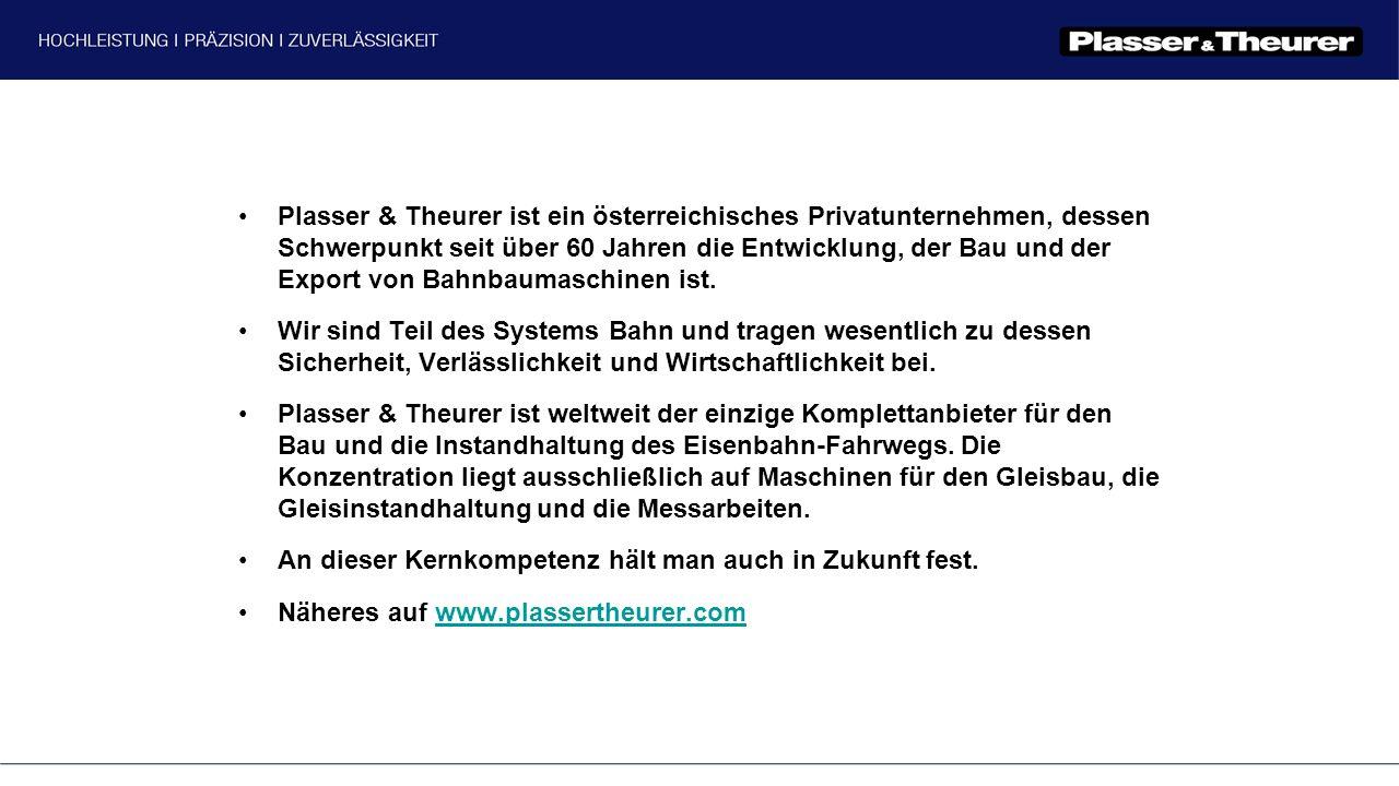 Plasser & Theurer ist ein österreichisches Privatunternehmen, dessen Schwerpunkt seit über 60 Jahren die Entwicklung, der Bau und der Export von Bahnb