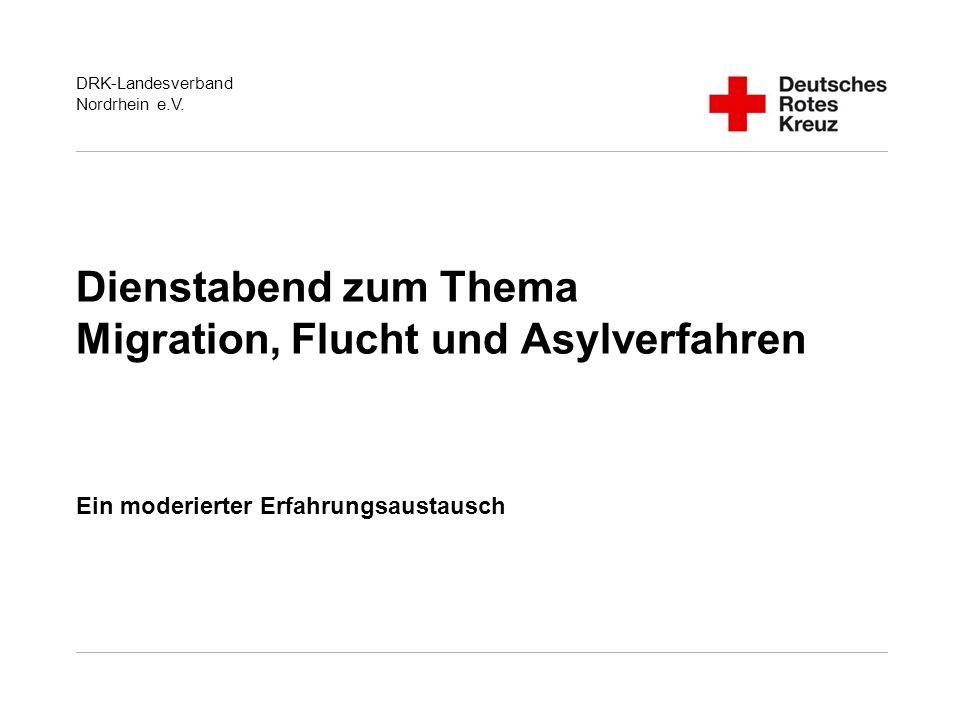 DRK-Landesverband Nordrhein e.V. Dienstabend zum Thema Migration, Flucht und Asylverfahren Ein moderierter Erfahrungsaustausch