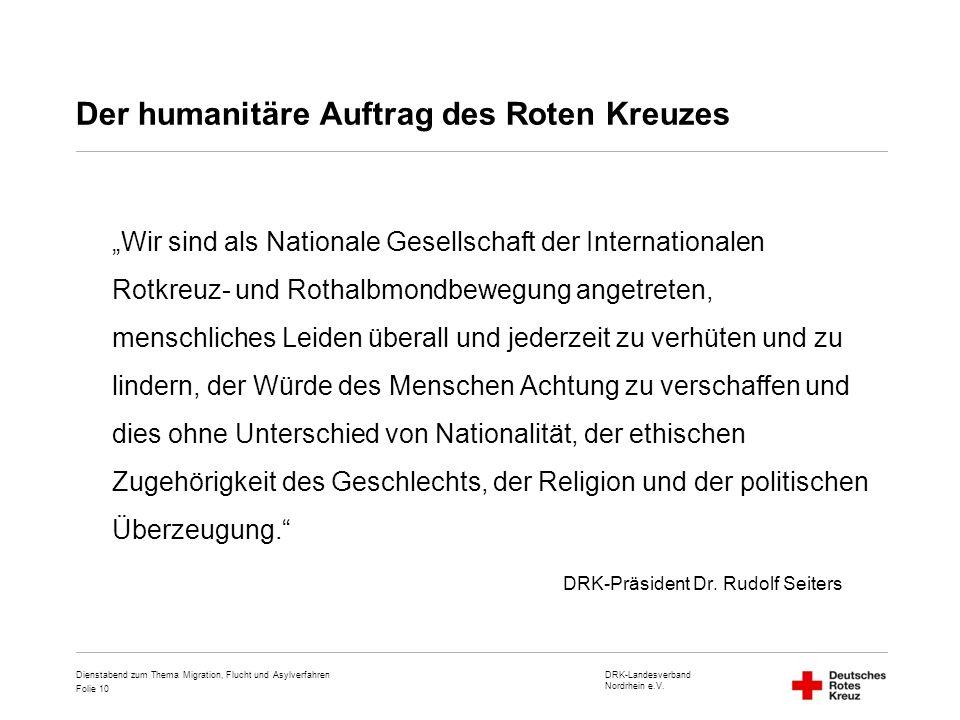 """DRK-Landesverband Nordrhein e.V. Folie 10 Der humanitäre Auftrag des Roten Kreuzes """"Wir sind als Nationale Gesellschaft der Internationalen Rotkreuz-"""