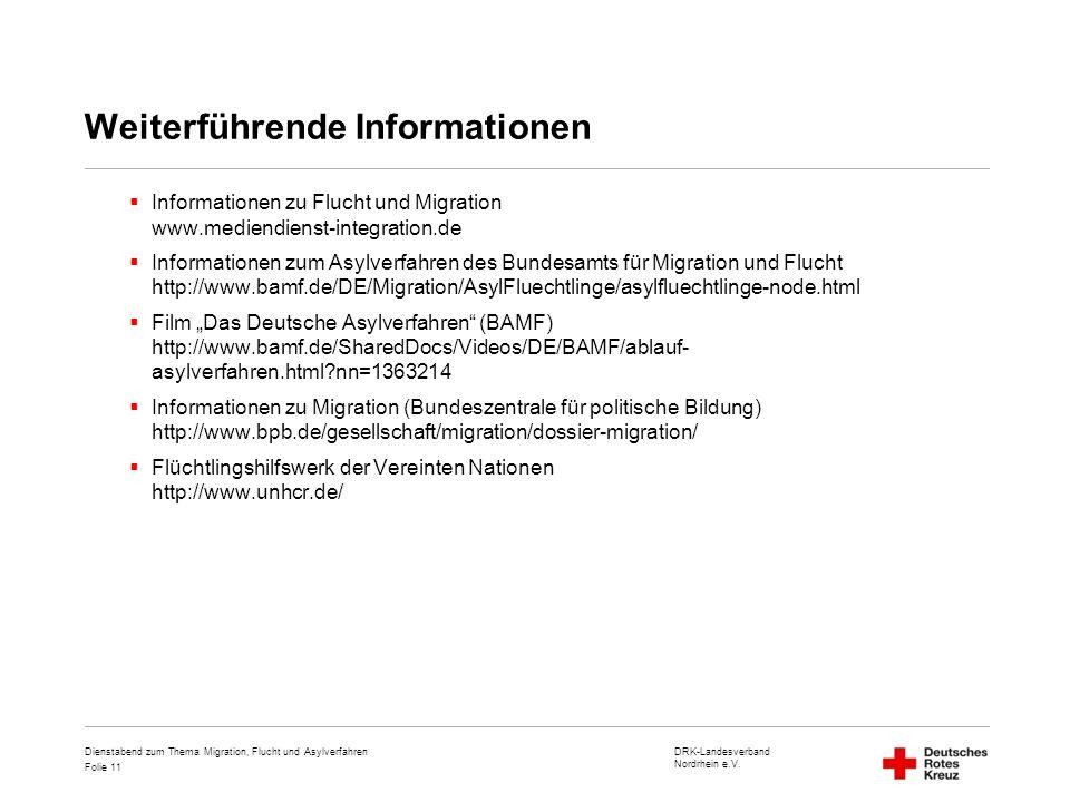 DRK-Landesverband Nordrhein e.V. Folie 11 Dienstabend zum Thema Migration, Flucht und Asylverfahren Weiterführende Informationen  Informationen zu Fl