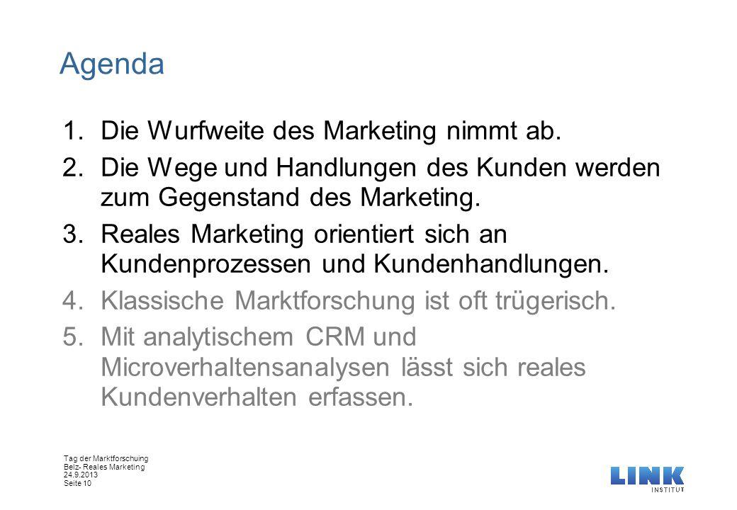 Tag der Marktforschuing Belz- Reales Marketing 24.9.2013 Seite 10 Agenda 1.Die Wurfweite des Marketing nimmt ab. 2.Die Wege und Handlungen des Kunden