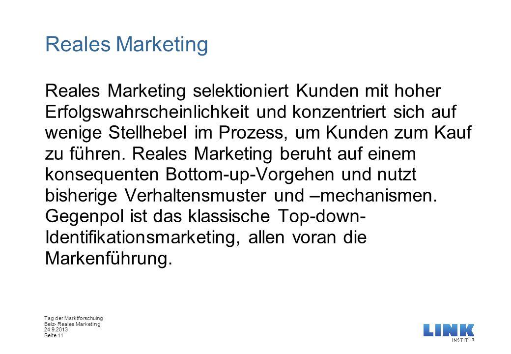 Tag der Marktforschuing Belz- Reales Marketing 24.9.2013 Seite 11 Reales Marketing Reales Marketing selektioniert Kunden mit hoher Erfolgswahrscheinli