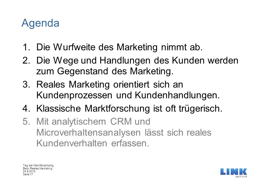 Tag der Marktforschuing Belz- Reales Marketing 24.9.2013 Seite 17 Agenda 1.Die Wurfweite des Marketing nimmt ab. 2.Die Wege und Handlungen des Kunden