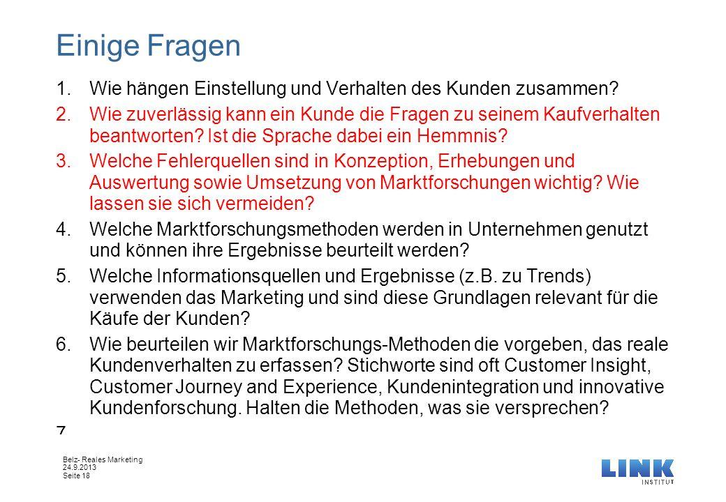 Tag der Marktforschuing Belz- Reales Marketing 24.9.2013 Seite 18 Einige Fragen 1.Wie hängen Einstellung und Verhalten des Kunden zusammen? 2.Wie zuve