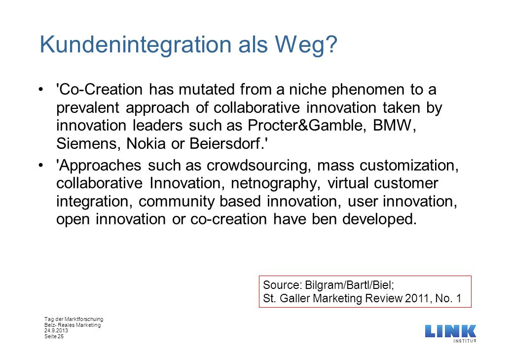 Tag der Marktforschuing Belz- Reales Marketing 24.9.2013 Seite 25 Kundenintegration als Weg? 'Co-Creation has mutated from a niche phenomen to a preva