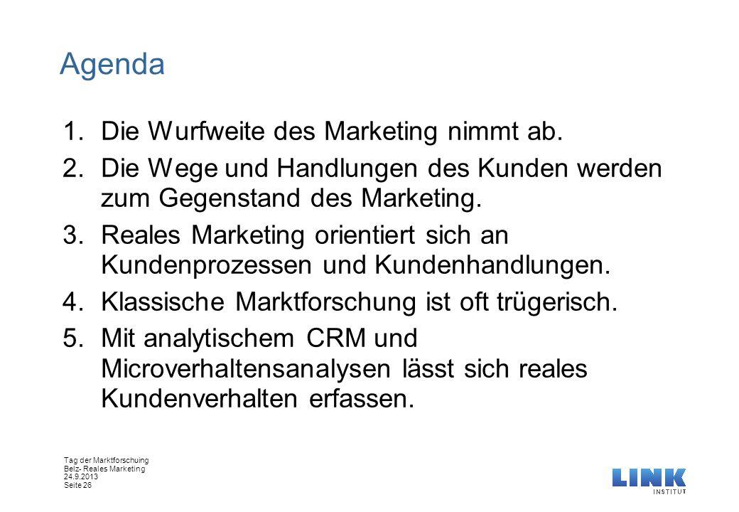 Tag der Marktforschuing Belz- Reales Marketing 24.9.2013 Seite 26 Agenda 1.Die Wurfweite des Marketing nimmt ab. 2.Die Wege und Handlungen des Kunden