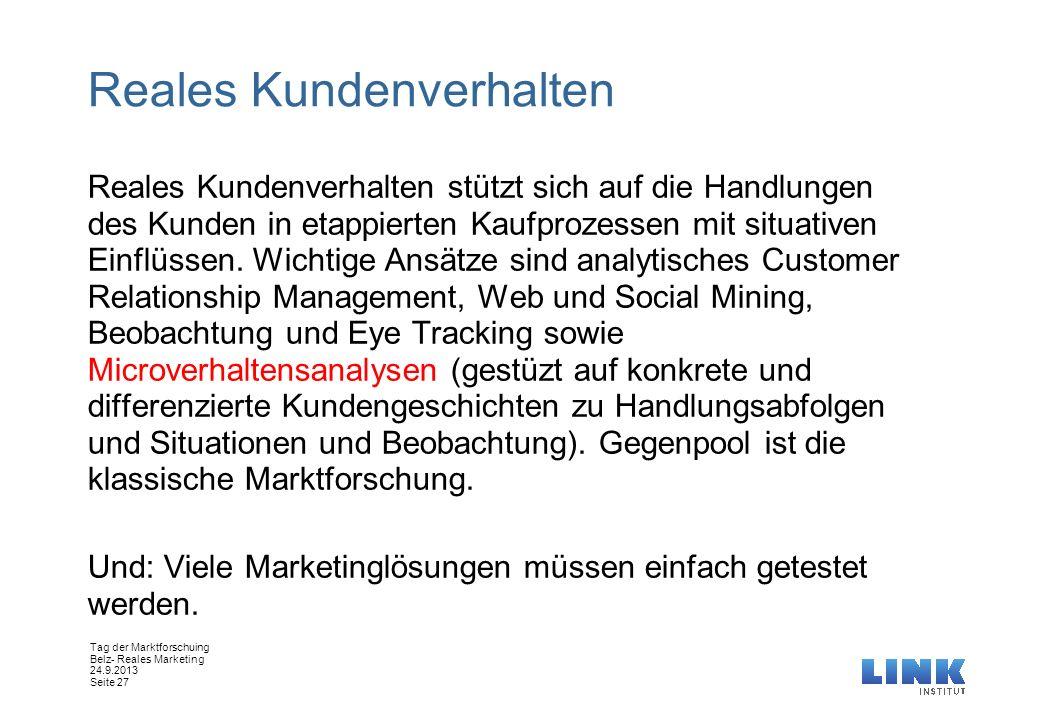 Tag der Marktforschuing Belz- Reales Marketing 24.9.2013 Seite 27 Reales Kundenverhalten Reales Kundenverhalten stützt sich auf die Handlungen des Kun