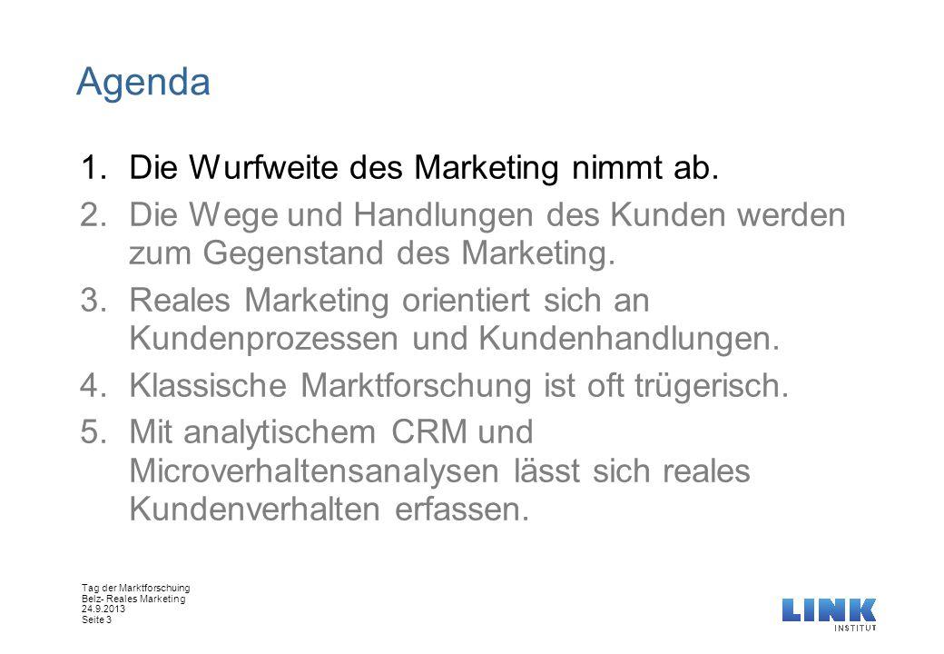 Tag der Marktforschuing Belz- Reales Marketing 24.9.2013 Seite 3 Agenda 1.Die Wurfweite des Marketing nimmt ab. 2.Die Wege und Handlungen des Kunden w