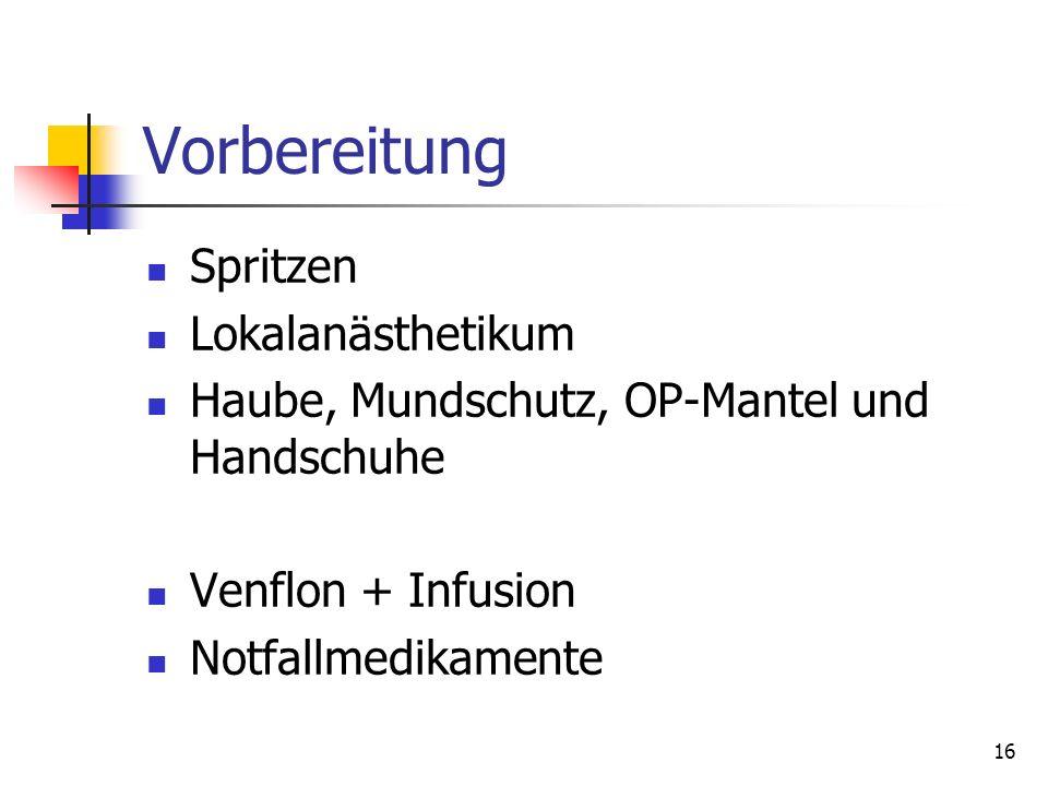 16 Vorbereitung Spritzen Lokalanästhetikum Haube, Mundschutz, OP-Mantel und Handschuhe Venflon + Infusion Notfallmedikamente