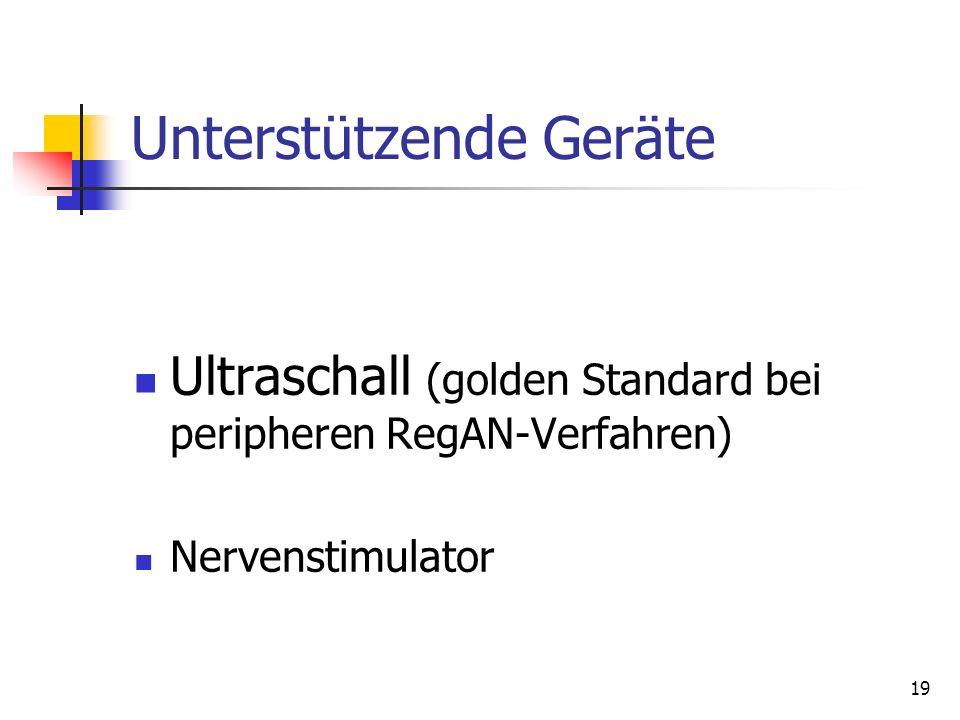 19 Unterstützende Geräte Ultraschall (golden Standard bei peripheren RegAN-Verfahren) Nervenstimulator