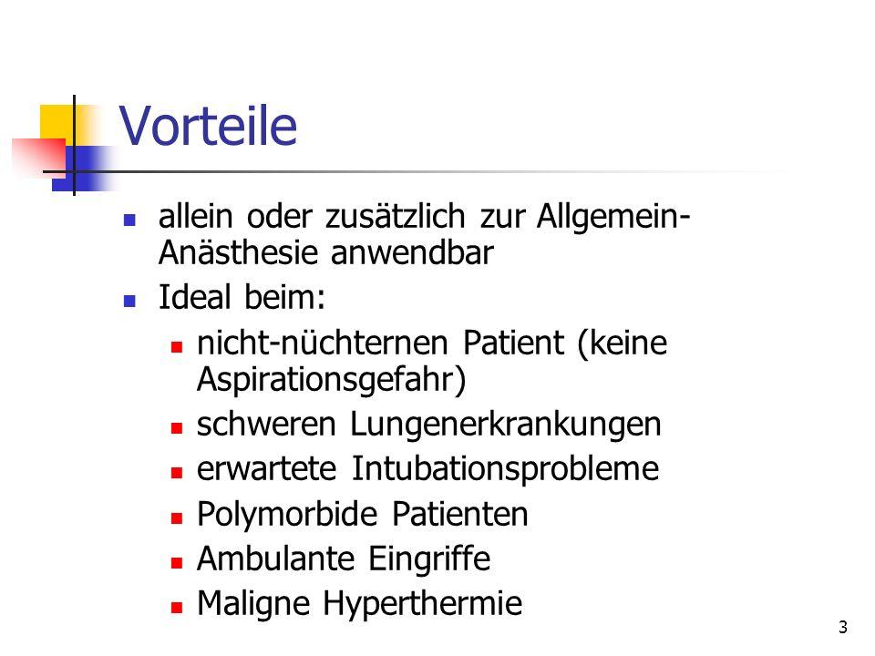 3 Vorteile allein oder zusätzlich zur Allgemein- Anästhesie anwendbar Ideal beim: nicht-nüchternen Patient (keine Aspirationsgefahr) schweren Lungener
