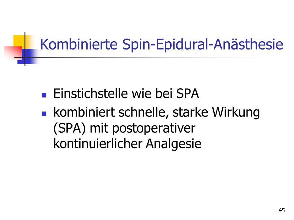 45 Kombinierte Spin-Epidural-Anästhesie Einstichstelle wie bei SPA kombiniert schnelle, starke Wirkung (SPA) mit postoperativer kontinuierlicher Analg