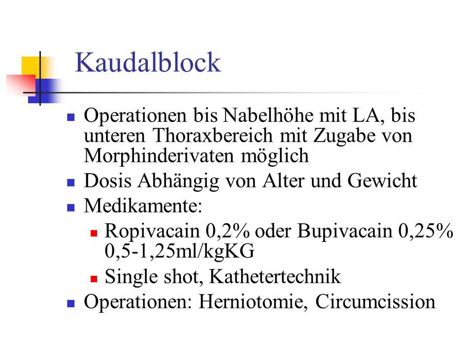 Kaudalblock Operationen bis Nabelhöhe mit LA, bis unteren Thoraxbereich mit Zugabe von Morphinderivaten möglich Dosis Abhängig von Alter und Gewicht M