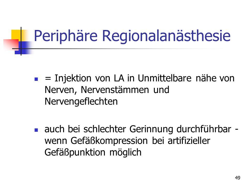 49 Periphäre Regionalanästhesie = Injektion von LA in Unmittelbare nähe von Nerven, Nervenstämmen und Nervengeflechten auch bei schlechter Gerinnung d